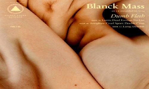 blanck_mass_dumb_flesh